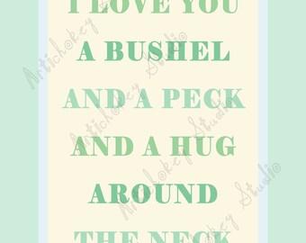 I Love You a Bushel and  a Peck - Instant Download Print