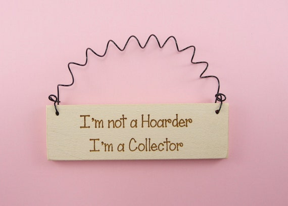 Little Sign I M Not A Hoarder I M A Collector