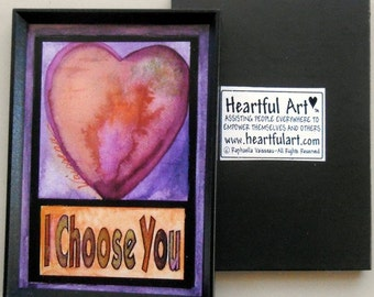 I CHOOSE YOU Mindfulness Gift Sweetheart Girlfriend Relationship Engagement Wedding Marriage Valentine Heartful Art by Raphaella Vaisseau