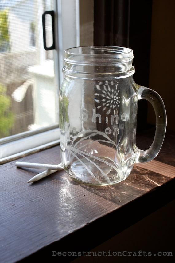 RESERVED for Lisa : Etched jar with chalk top 16 ounce (mug handle mason Jar) SHINE ON