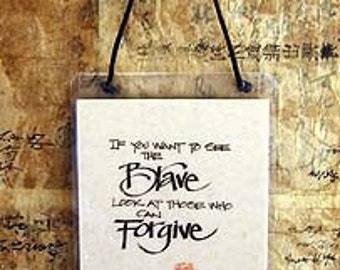 If You Want to See the Brave Look at Those Who Can Forgive