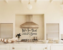 Life's Too Short to Drink Cheap Coffee Kitchen Room Vinyl Wall Decal Graphic