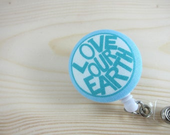 Earth Day Badge Reel Retractable Badge Holder  - Love Our Earth
