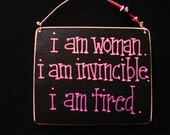 i am woman. i am invincible. i am tired - sassy sign