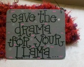 save the drama for your llama - new silly sign from gotmojo