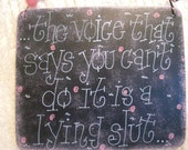 the voice that says you can't do it is a lying slut - sign by gotmojo