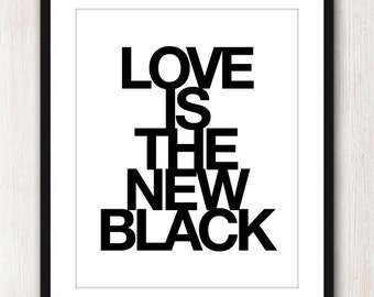 Love Is The New Black - Inspiring quote print in 8x10 on A4 (in Black and White)