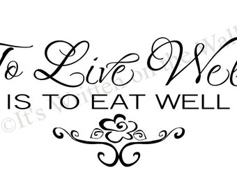 To Live well is to Eat Well / 6x14 / Kitchen Vinyl Lettering Wall Saying Quotes