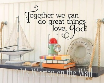 Together we can do great things, Love God  9x16 Vinyl Lettering Wall Saying