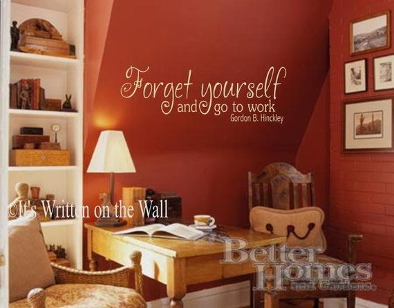 Gordon B. Hinckley Forget Yourself and Go to Work  Vinyl Lettering Wall Saying Wall Quote