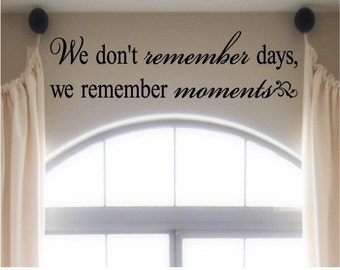 We don't remember days, we remember moments   vinyl lettering wall decal sticker
