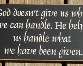 God doesn't give us what we can handle...primitive wood sign
