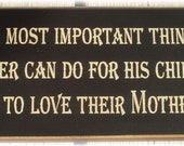 The most important thing a father can do... primitive wood sign