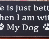 Life is just better when I am with my dog primitive wood sign