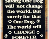 Saving one dog will not change the world... primitive wood sign