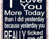 I love you more today than I did yesterday... typography wood sign subway art