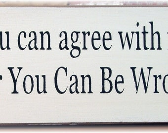 You can agree with me or you can be wrong primitive wood sign