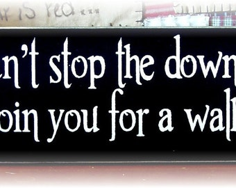 Maybe I can't stop the downpour but I will always join you for a walk in the rain wood sign