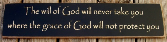 The will of God will never take you... primitive wood sign
