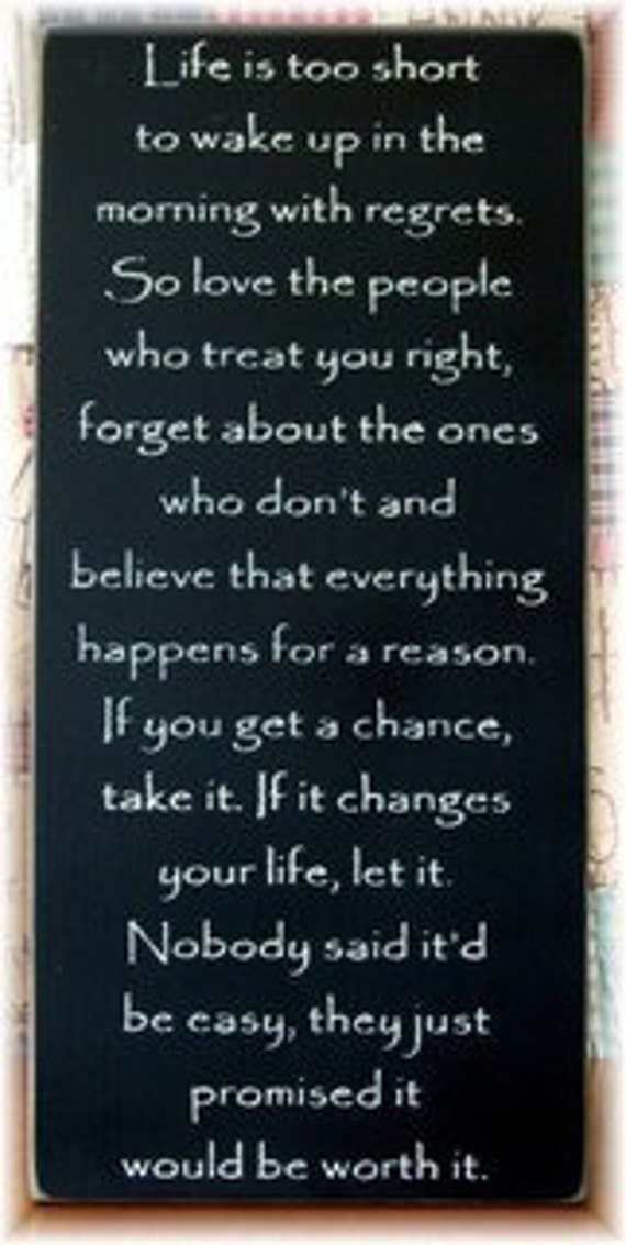Life is too short to wake up in the morning with regrets... primitive wood sign