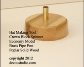 Built-to-Order, Hat Maker's Tool Block Spinner Stand Millinery Brass Center Post Solid Poplar Wood