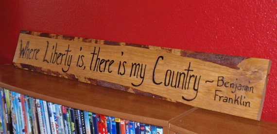 """Handmade Patriotic Wall Art - A Benjamin Franklin Quote on Recycled Wood  - """"Where Liberty is there is my Country"""""""