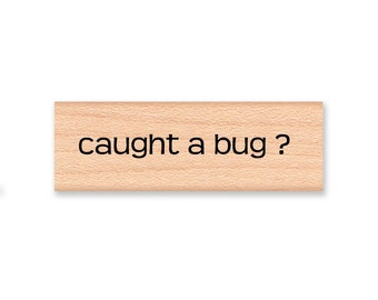 CAUGHT A BUG ? - Wood Mounted Rubber Stamp (mcrs 06-25)
