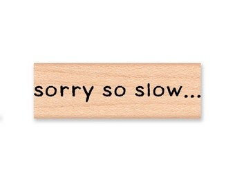 SORRY SO SLOW - wood mounted rubber stamp (mcrs 06-10)