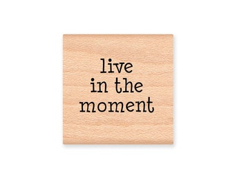 LIVE IN the MOMENT - Wood Mounted Rubber Stamp (mcrs 07-19)