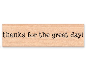 THANKS for the GREAT DAY! - Wood Mounted Rubber Stamp (mcrs 07-29)