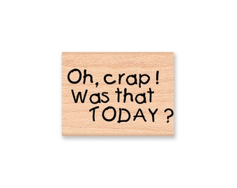OH, CRAP ! Was That Today ? - Wood Mounted Rubber Stamp (mcrs 08-34)