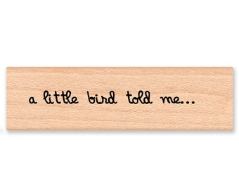 A LITTLE BIRD Told Me...Rubber Stamp~Announcement~Greeting~Hello~Big News~Wood Mounted Rubber Stamp by Mountainside Crafts (09-06)