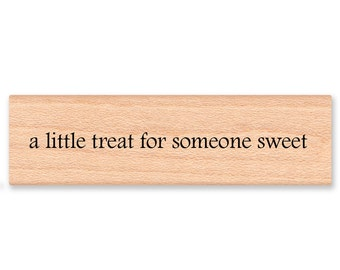 A Little Treat for SOMEONE SWEET - Wood Mounted Rubber Stamp (mcrs 08-32)