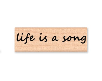 LIFE is A SONG - Wood Mounted Rubber Stamp (mcrs 08-06)