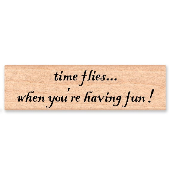 Time Flies When You Re Having Fun Quote: TIME FLIES... When You're Having Fun Wood By