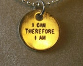 I Can Therefore I am - Brass Pendant, it comes with your choice of chain