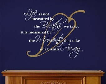 Life is not measured by the breaths we take, vinyl wall art decal, two colors, family room decor