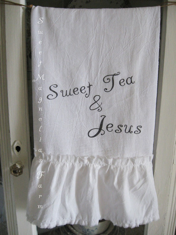 "Flour Sack Kitchen Towel .""Sweet Tea & Jesus"" Southern Inspirational Charm...for your Home, Farmhouse or Cottage"