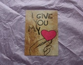 I give you my heart postcard greeting card ACEO - free shipping