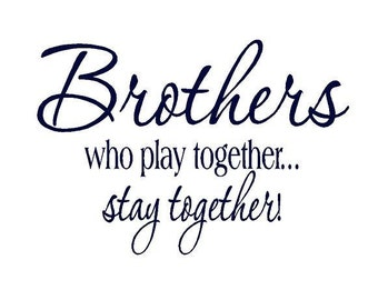Brother that Play Together Stay Together - Boy Brother Twin Wall Decal Quote Saying Phrase Lettering Sticker Transfer 22H X 32W Ba0167