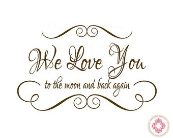 We Love You to the Moon and Back Nursery Decal -  Baby Children Nursery Decal Quote Lettering 22H x 36W BA0030
