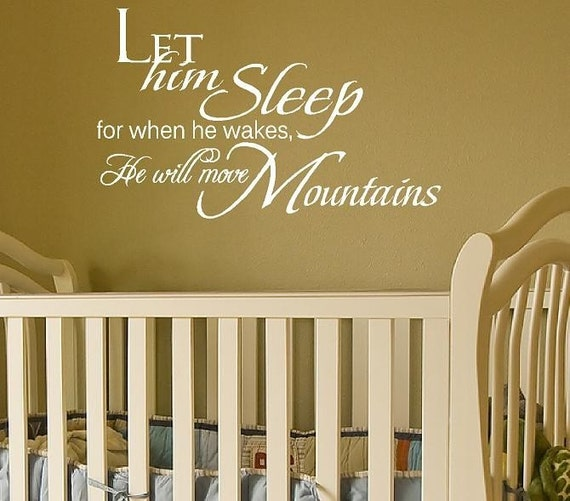 Let Him Sleep for When He Wakes He will Move Mountains - Vinyl Wall Decal Boy Baby Nursery Quote Saying Poem 22h x 36w BA0081