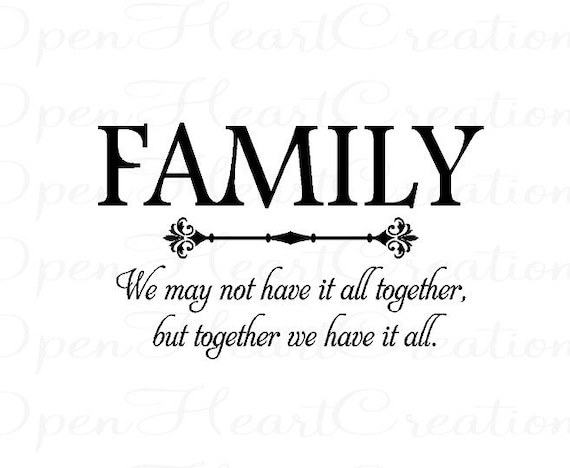 Family Vinyl Wall Decal - We May Not Have It All Together But Together We Have It All 22h x 36w QT0188