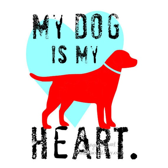 Labrador Retriever Dog Art Print My Dog is My Heat