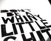 LINOCUT PRINT - Don't be a whiny little sh.t - BLACK typography poster 8x10