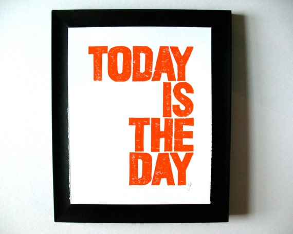 LINOCUT PRINT - Today is the day bright ORANGE letterpress motivational poster 8x10