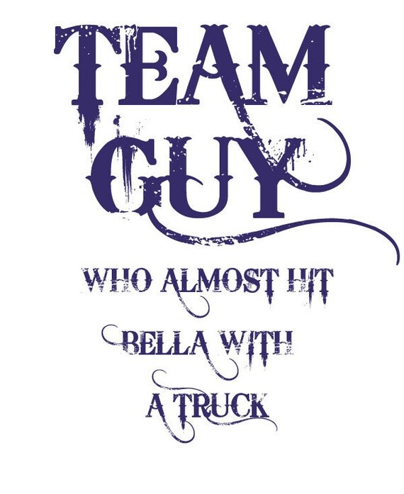 TEAM GUY who almost hit Bella with a Truck Funny Custom T Shirt