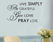 Wall Decal Live Simply Be Grateful Give Love Pray Lots  LARGE