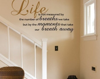 Wall Decal Life is not measured by the number of breaths we take but by the moments that take our breath away   VINYL WALL DECAL