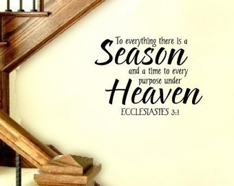 Scripture Wall Decal To Everything there is a Season and  Purpose Under Heaven Wall Decal